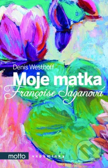 Moje matka Françoise Saganová - Denis Westhoff