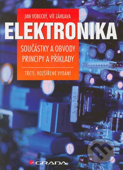 Elektronika - Součástky a obvody, principy a příklady - Jan Vobecký, Vít Záhlava