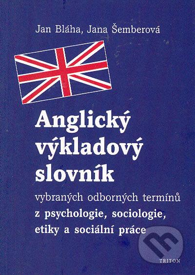 Anglický výkladový slovník vybraných odborných termínů z psychologie, sociologie, etiky a sociální práce - Jana Šemberová, Jan Bláha