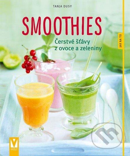 Smoothies - Čerstvé šťávy z ovoce a zeleniny - Tanja Dusyová