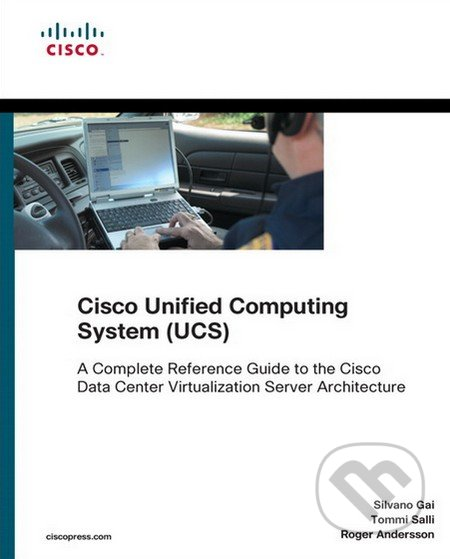 Cisco Unified Computing System (UCS) - Silvano Gai, Tommi Salli, Roger Andersson