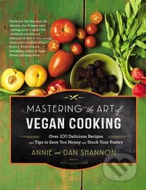 Mastering the Art of Vegan Cooking - Annie Shannon, Dan Shannon