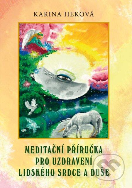 Meditační příručka pro uzdravení lidského srdce a duše - Karina Heková