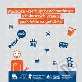 Metodika externího benchmarkingu genderových vztahů - Denisa Bel Hadjsalah, Jana Benešová, Anita Brůnová, Margita Býmová, Ivana Sulovská
