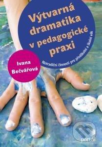 Výtvarná dramatika v pedagogické praxi - Ivana Bečvářová