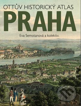Praha - Ottův historický atlas - Eva Semotanová a kolektiv