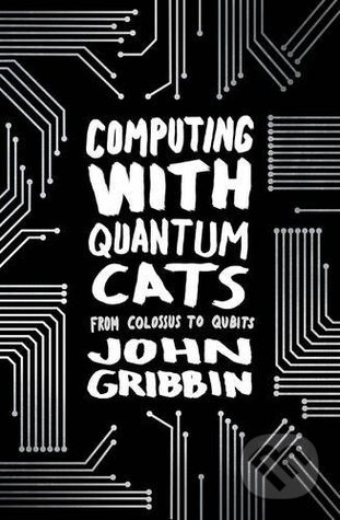 Computing with Quantum Cats - John Gribbin