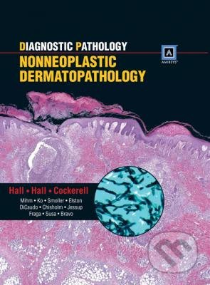 Diagnostic Pathology: Nonneoplastic Dermatopathology - Clay J. Cockerell, John C. Hall, Brian J. Hall