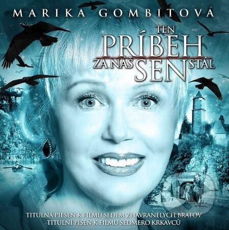 Marika Gombitová: Ten príbeh za náš sen stál - Marika Gombitová