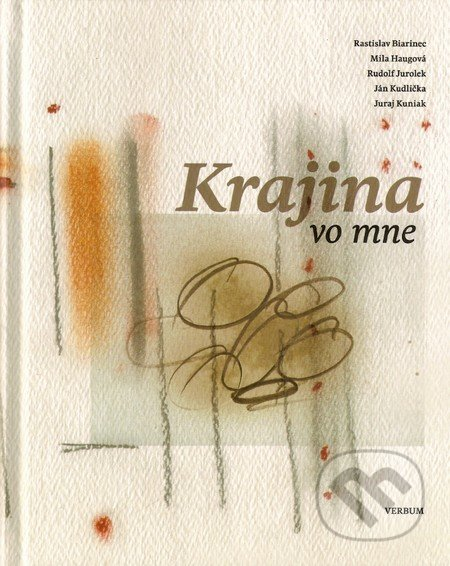 Krajina vo mne - Rastislav Biarinec, Mila Haugová, Rudolf Jurolek, Ján Kudlička, Juraj Kuniak