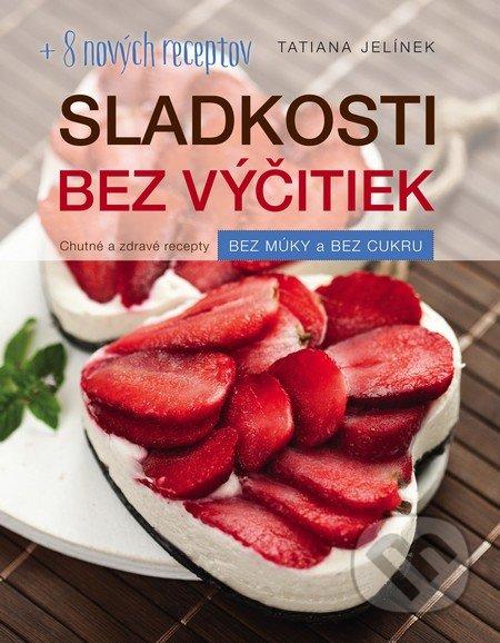 Sladkosti bez výčitiek (+ 8 nových receptov) - Tatiana Jelínek