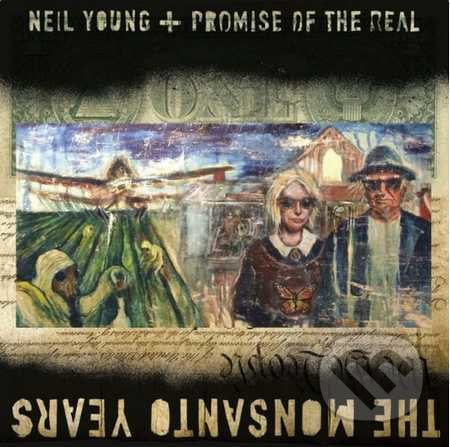 Neil Young & Promise of the Real: The Monsanto Years - Neil Young & Promise of the Real