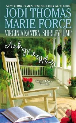 Ask Me Why - Jodi Thomas, Marie Force, Virginia Kantra, Shirley Jump