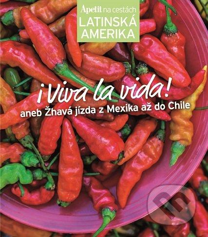 I Viva la vida! - kuchařka z edice Apetit na cestách - Latinská Amerika - Kolektiv autorů