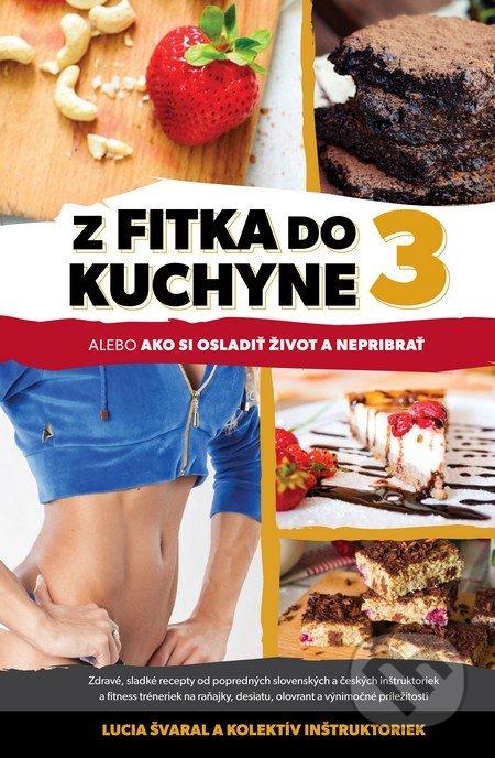 Z fitka do kuchyne 3 - Lucia Švaral a kolektív