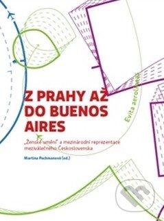 Z Prahy až do Buenos Aires - Martina Pachmanová (editor)