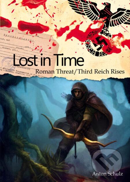 Lost In Time: Roman Threat / Third Reich Rises - Anton Schulz