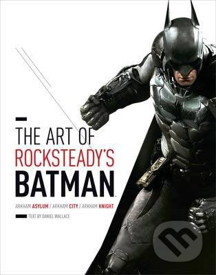 The Art of Rocksteady\'s Batman - Daniel Wallace