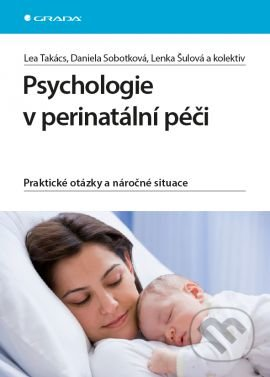 Psychologie v perinatální péči - Lea Takács, Daniela Sobotková, Lenka Šulová a kolektiv