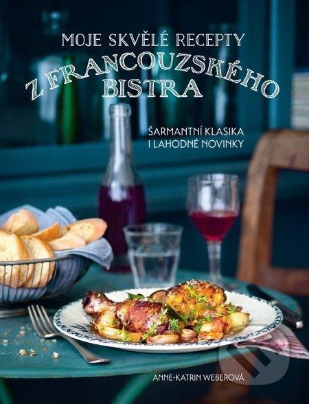 Moje skvělé recepty z francouzského bistra - Anne-Katrin Weber