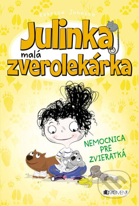 Julinka – malá zverolekárka: Nemocnica pre zvieratká - Rebecca Johnson