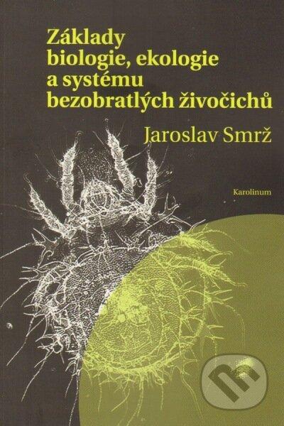Základy biologie, ekologie a systému bezobratlých živočichů - Jaroslav Smrž