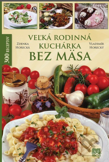 Veľká rodinná kuchárka bez mäsa - Zdenka Horecká, Vladimír Horecký