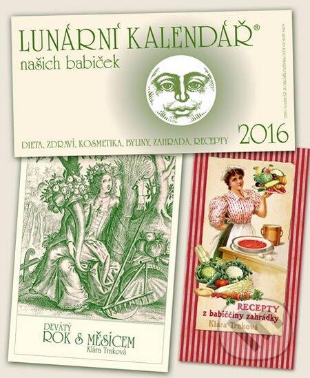Kalendář 2016 - Lunární + Recepty z babiččiny zahrádky + Devátý rok s Měsícem - Klára Trnková