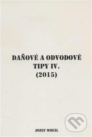 Daňové a odvodové tipy IV. (2015) - Jozef Mihál