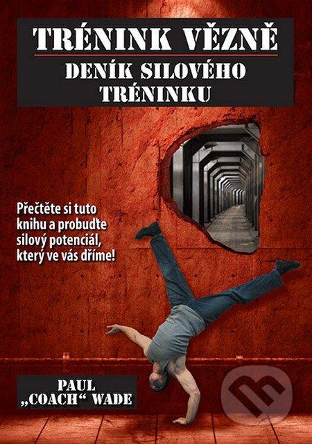 Trénink vězně - Deník silového tréninku - Paul Coach Wade