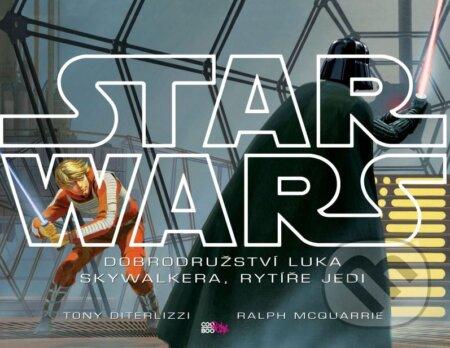 Star Wars: Dobrodružství Luka Skywalkera, rytíře Jedi - Tony DiTerlizzi, Ralph McQuarrie (ilustrácie)