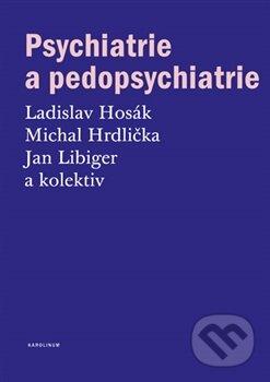 Psychiatrie a pedopsychiatrie - Ladislav Hosák, Michal Hrdlička, Jan Libiger a kolektív
