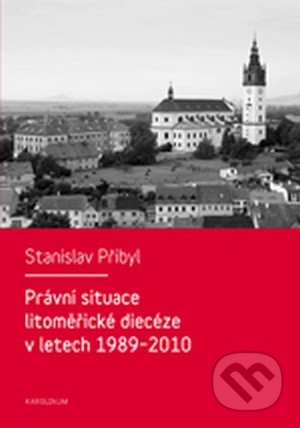 Právní situace litoměřické diecéze v letech 1989-2010 - Stanislav Přibyl
