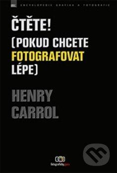 Čtěte! (Pokud chcete fotografovat lépe) - Henry Carroll