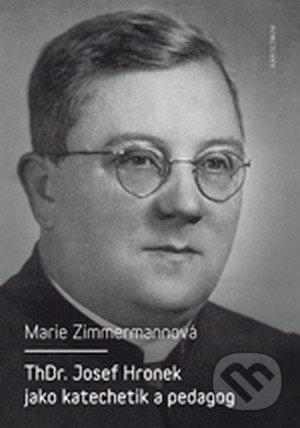 ThDr. Josef Hronek jako katechetik a pedagog - Marie Zimmermannová