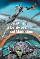 Lví stíhač a Černý orel nad Madridem - Vratislav Vyhlídka