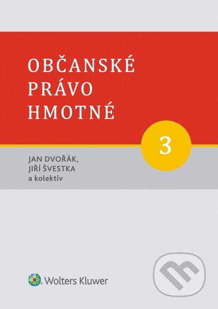 Občanské právo hmotné. 3. svazek. Díl třetí: Věcná práva - Jan Dvořák, Jiří Švestka a kolektiv