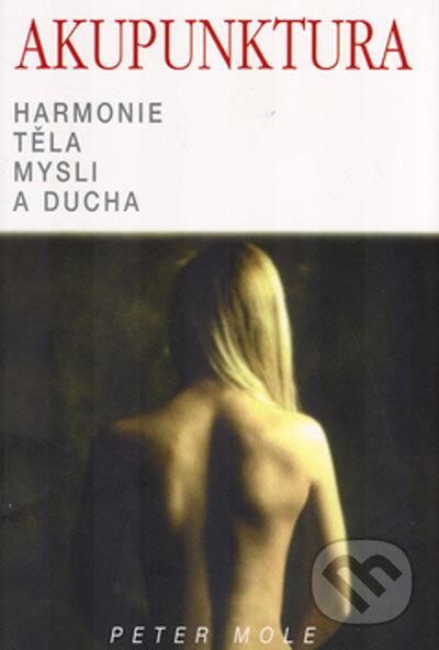 Akupunktura - Harmonie těla, mysli a ducha - Peter Mole