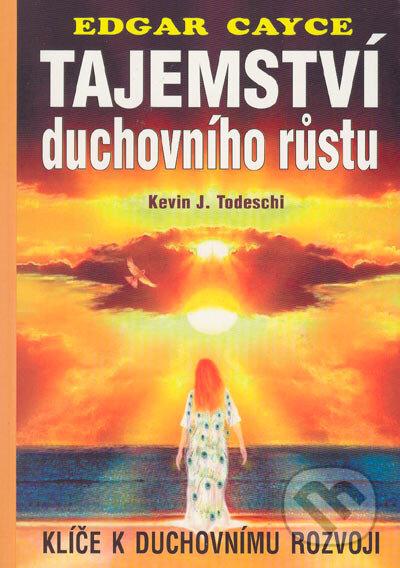 Edgar Cayce -Tajemství duchovního růstu - Kevin J. Todeschi