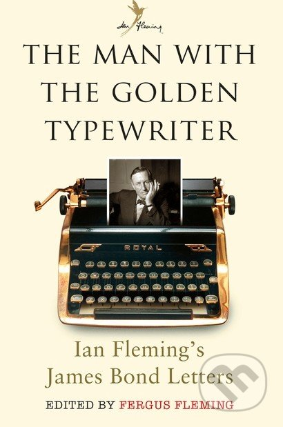 The Man with the Golden Typewriter - Fergus Fleming