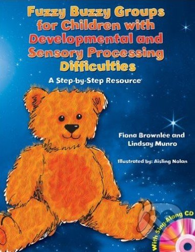 Fuzzy Buzzy Groups for Children with Developmental and Sensory Processing Difficulties - Fiona Brownlee, Lindsay Munro