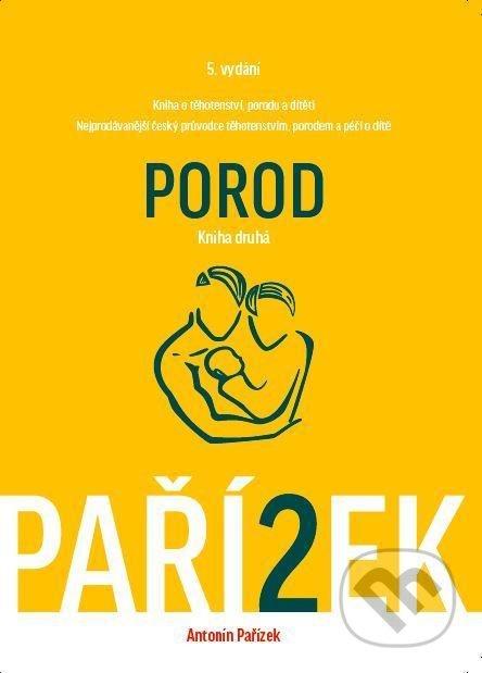 Kniha o těhotenství, porodu a dítěti (II. díl) - Antonín Pařízek
