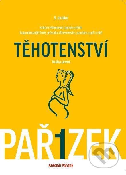 Kniha o těhotenství, porodu a dítěti (I. díl) - Antonín Pařízek