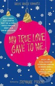 My True Love Gave to Me - Stephanie Perkins