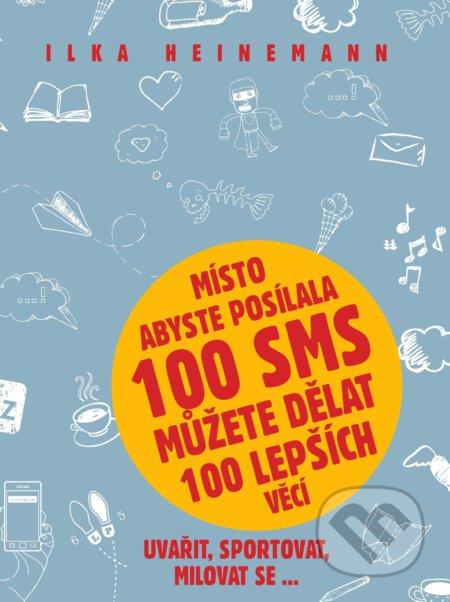 Místo abyste posílala 100 sms můžete dělat 100 lepších věcí - Ilka Heinemann
