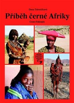 Příběh černé Afriky - Dana Trávníčková