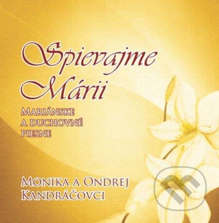 Monika a Ondrej Kandráčovci: Spievajme Márii - Monika a Ondrej Kandráčovci