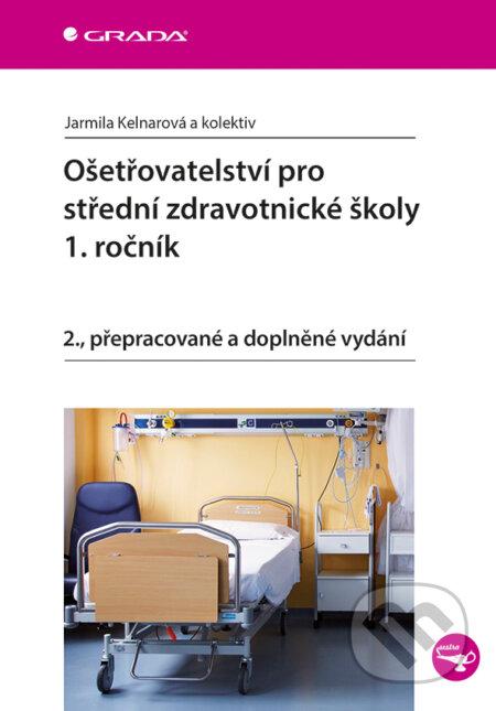 Ošetřovatelství pro střední zdravotnické školy - 1. ročník - Jarmila Kelnarová a kolektiv