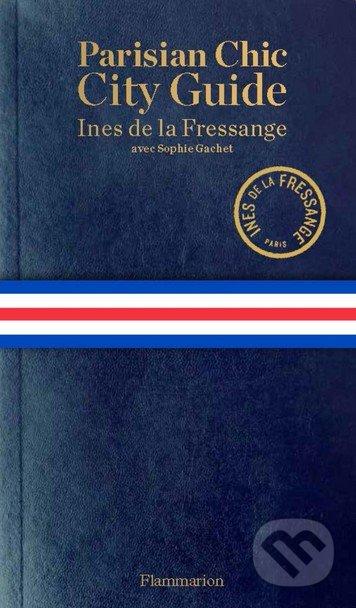 Parisian Chic: City Guide - Inès de La Fressange, Sophie Gachet