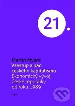 Vzestup a pád českého kapitalismu - Martin Myant